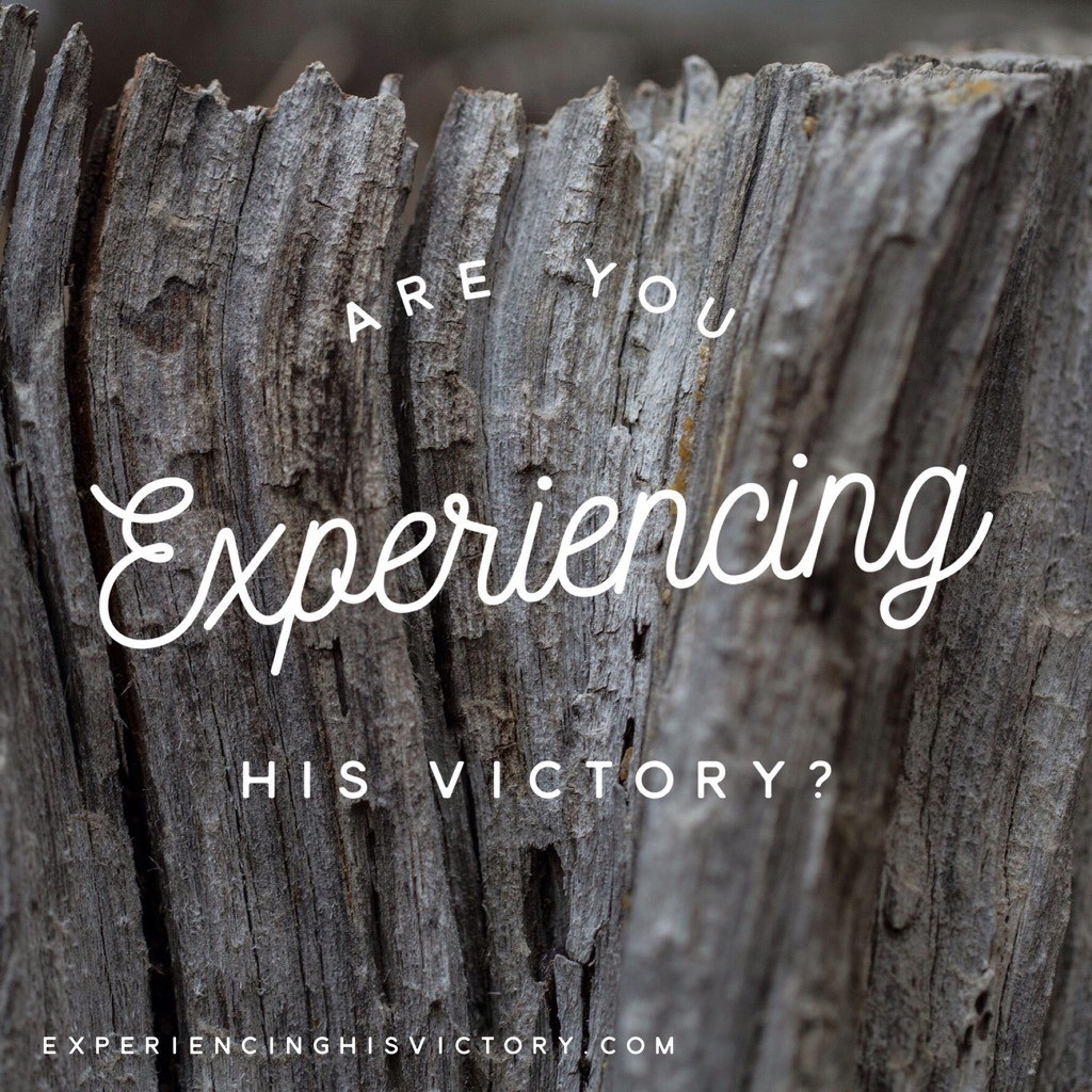 Are You Experiencing His Victory