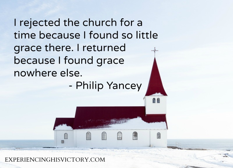 I rejected the church for a time because I found so little grace there. I returned because I found grace nowhere else. - Philip Yancey