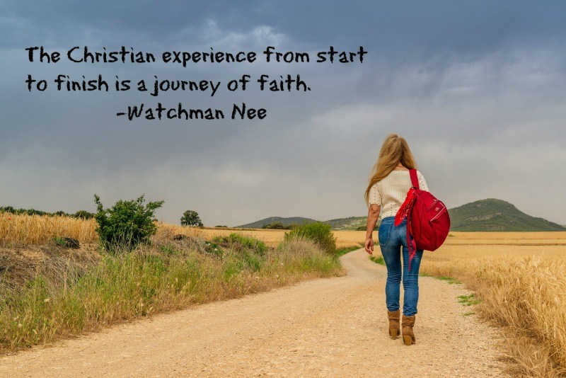 The Christian experience from start to finish is a journey of faith. - Watchman Nee