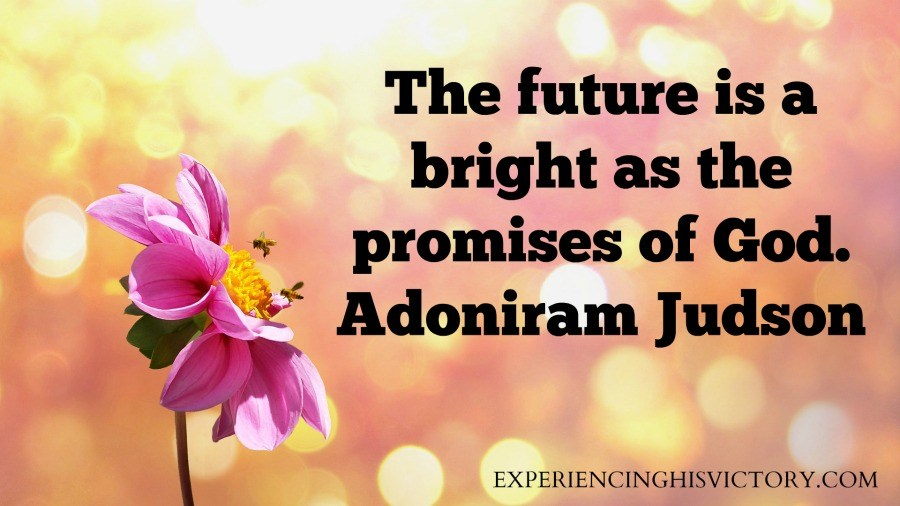 The future is a bright as the promises of God. Adoniram Judson