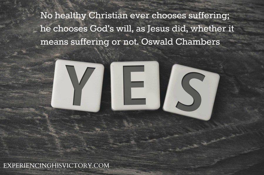 No healthy Christian ever chooses suffering; he chooses God's will, as Jesus did, whether it means suffering or not. Oswald Chambers