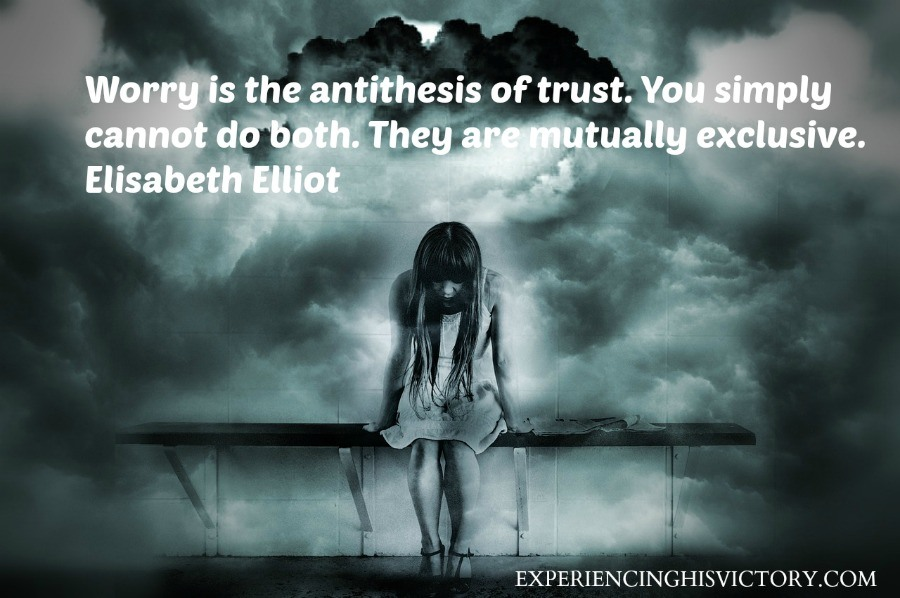 Worry is the antithesis of trust. You simply cannot do both. They are mutually exclusive. Elisabeth Elliot