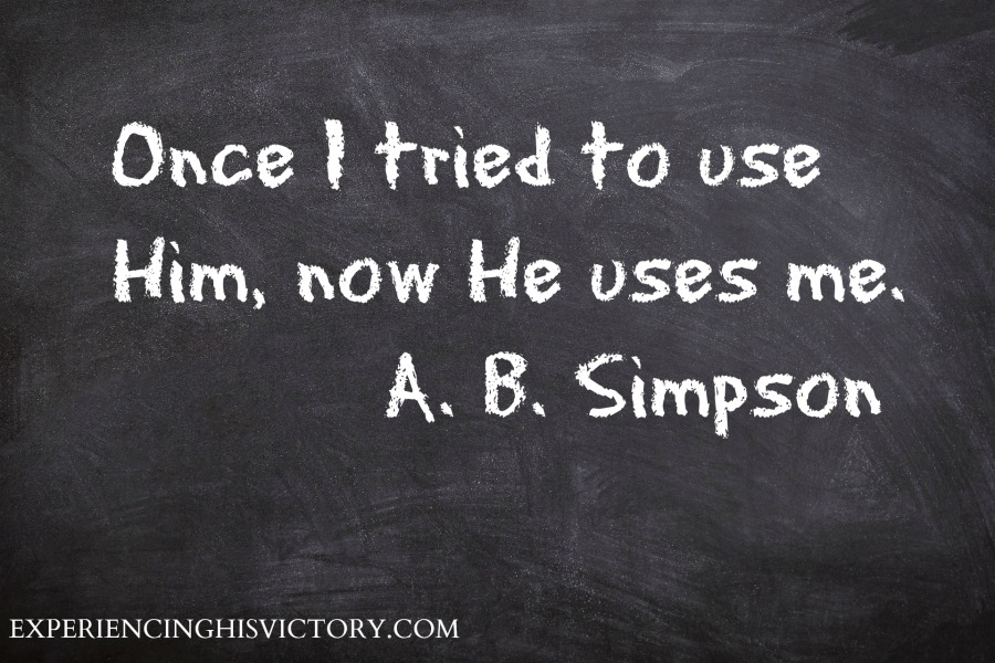 Once I tried to use Him, now He uses me. A. B. Simpson