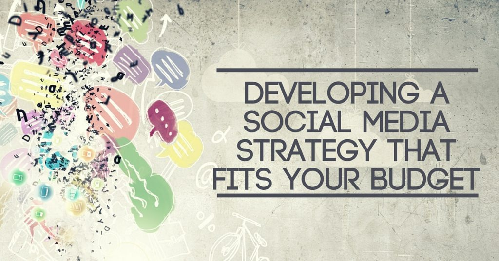 Developing a Social Media Strategy That Fits Your Budget
