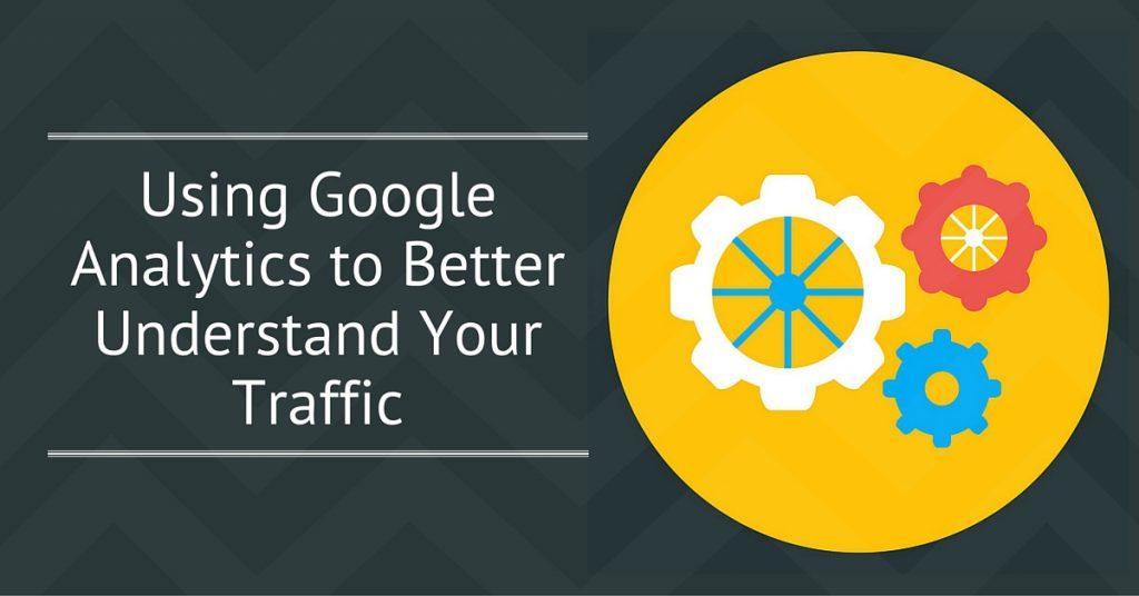 Using Google Analytics to Better Understand Your Traffic