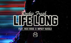 Stream Rockie Fresh, Rick Ross and Nipsey Hussle's excellent 'Life Long'