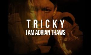 Tricky – I Am Adrian Thaws
