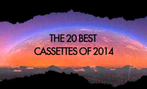 The 20 best cassettes of 2014