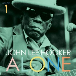 John Lee Hooker's 'Alone' Vol. 1 & 2, Now Available on Vinyl for The First Time