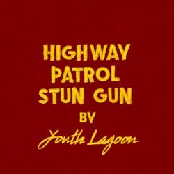 Youth Lagoon – Highway Patrol Stun Gun