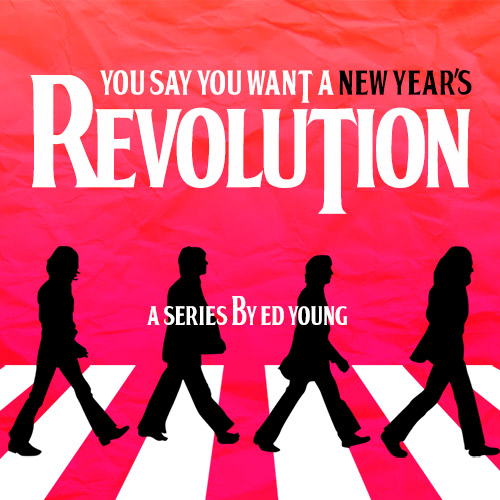 You Say You Want a New Year's Revolution