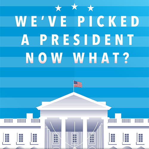 We've Picked a President, Now What?
