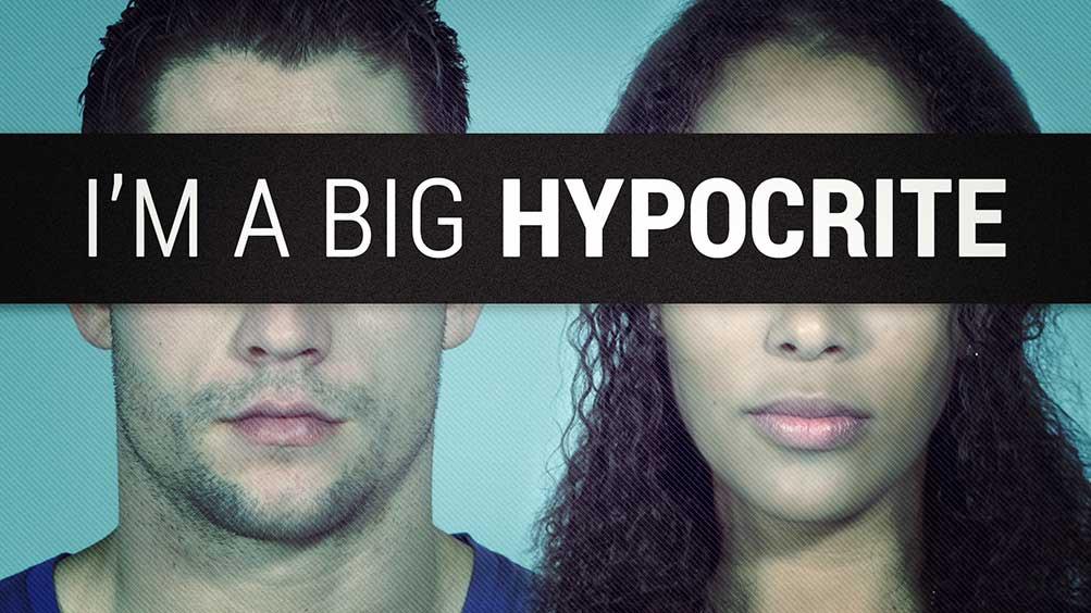 Im A Big Hypocrite