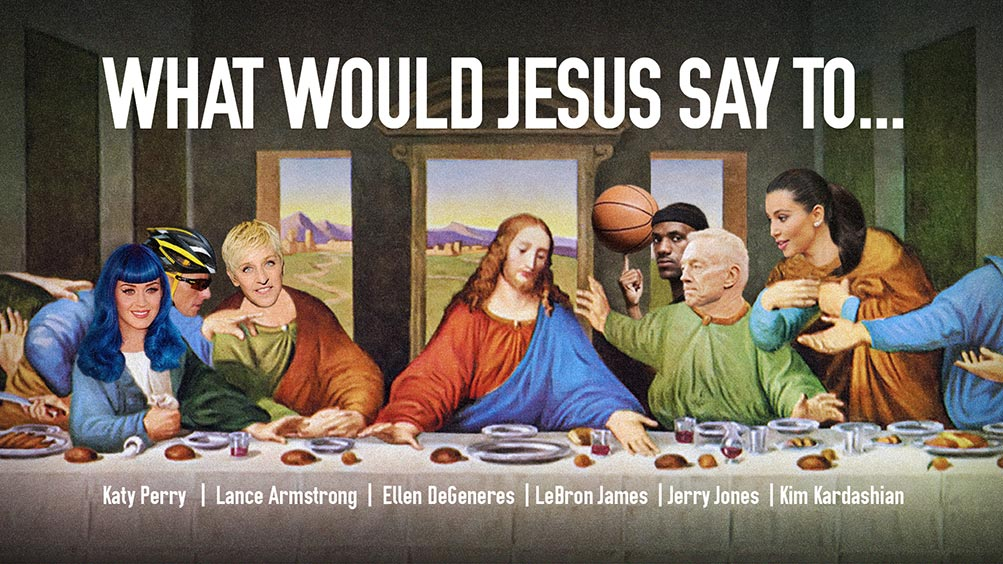 What Would Jesus Say To