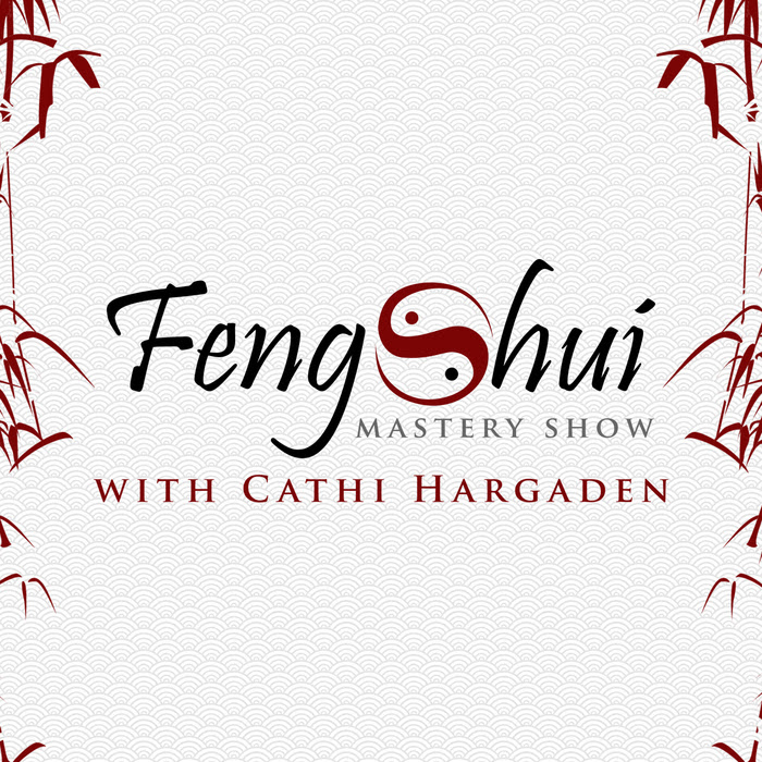Feng Shui Mastery Show With Cathi Hargaden