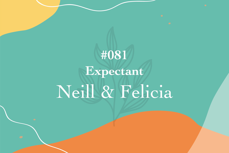 #081 Expectant: Neill & Felicia