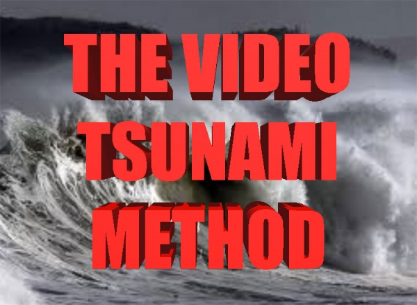 THE VIDEO TSUNAMI METHOD