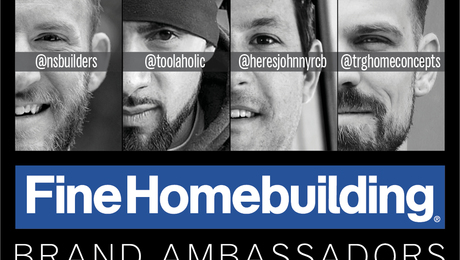 Introducing The Fine Homebuilding Ambassadors Fine