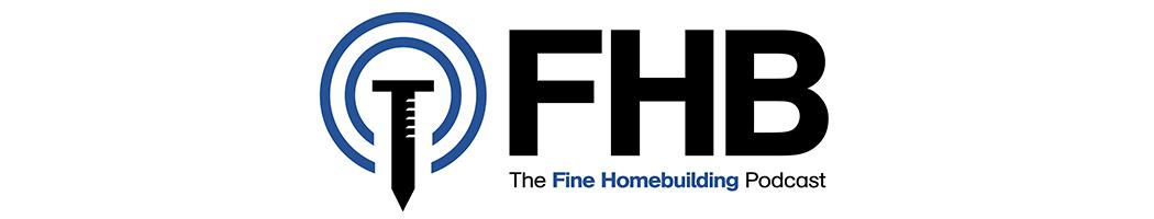 Fine Homebuilding Podcast Fine Homebuilding