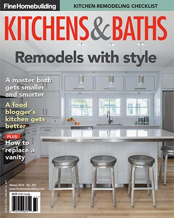 Kitchen And Bath Magazine issue 263 - kitchens & baths 2016 - fine homebuilding