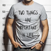 Two things are important in life T-shirt
