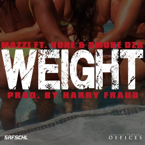 Mazzi – Weight (Feat. N.O.R.E. & Smoke DZA) (Prod. Harry Fraud)