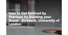 How to Get Noticed by Startups by Building your Brand - Birkbeck, University of London logo