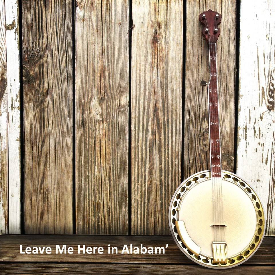 Leave Me Here In Alabam