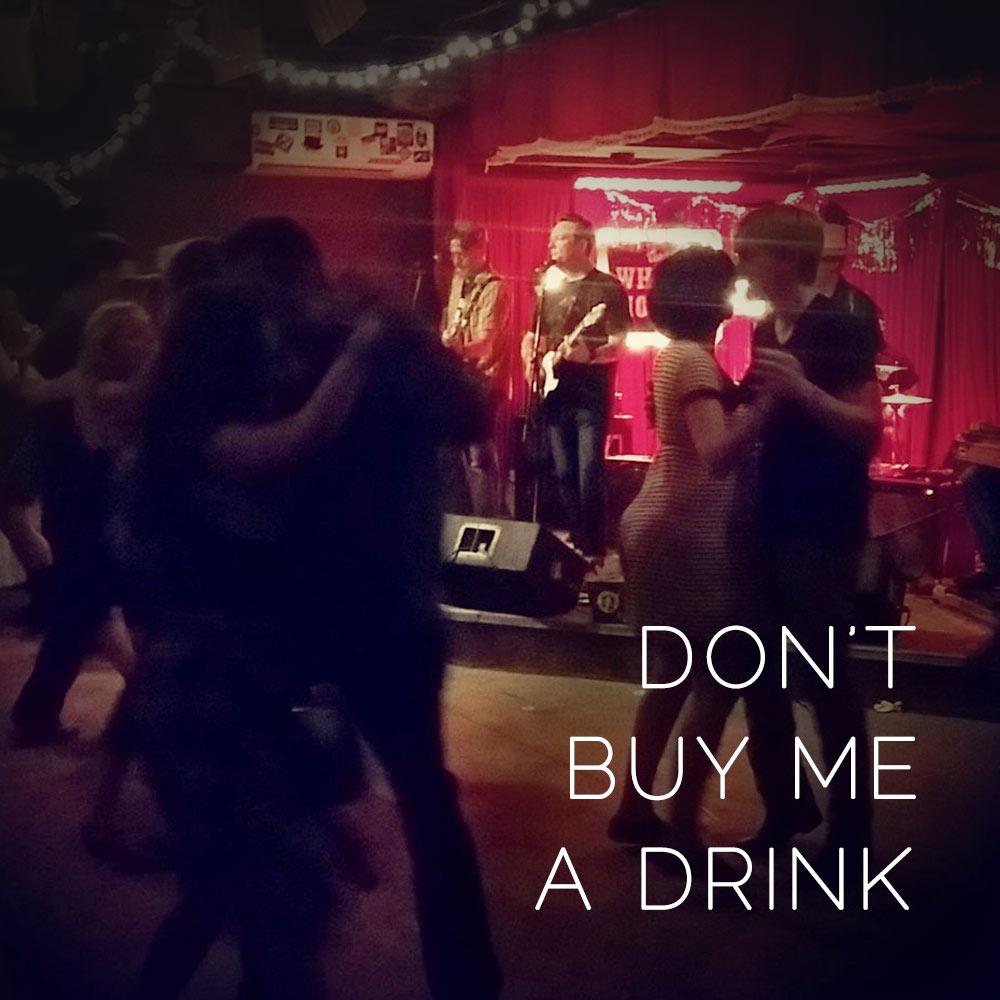 Don't Buy Me a Drink (G. Irwin, S. Molinda, K. Pappas)