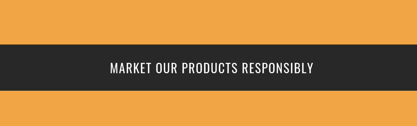 MARKET OUR PRODUCTS RESPONSIBLY
