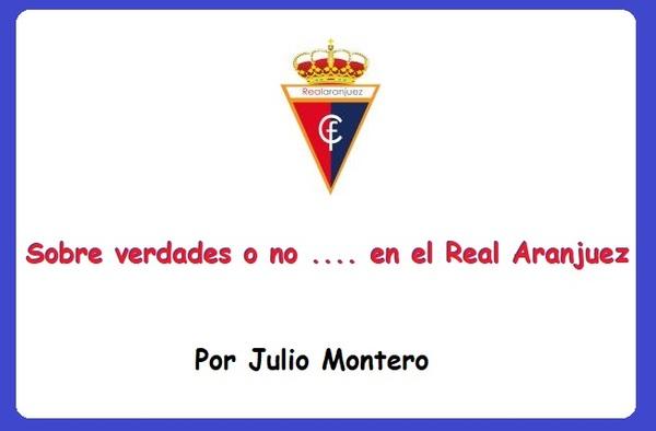 Sobre verdades o no.... en el Real Aranjuez C.F., por Julio Montero