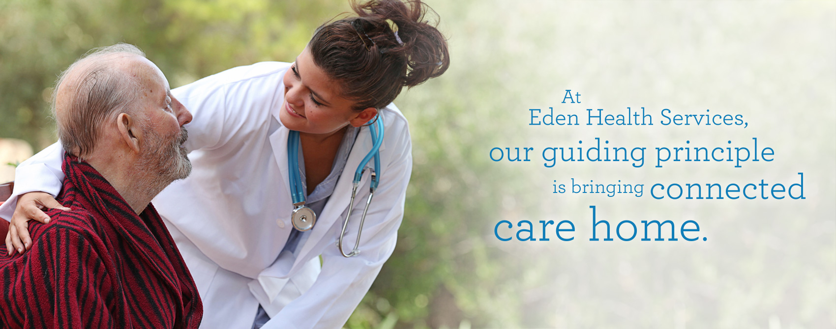 At Eden Health Services our guiding principal is bringing connected care home.