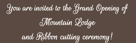 You are invited to the Grand Opening of Mountain Lodge and Ribbon cutting ceremony invite