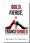 Bold, Fierce & Transformed