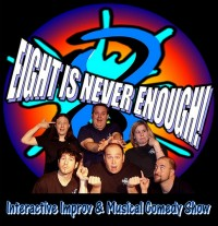 Eight is NEVER Enough Improv Comedy Show