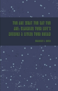 You Are What You Say You Are: Claiming Your LIfe's Mission & Living Your Dream