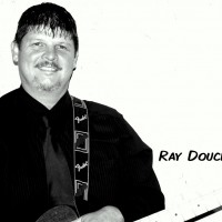 Ray Doucet - One Man Band / Guitarist in Abbotsford, British Columbia