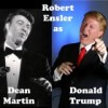Robert S. Ensler as Dean Martin & Donald Trump