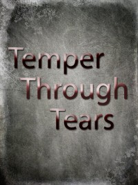 Temper Through Tears