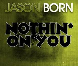Jason_born_nothin_on_you