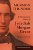 Mormon Thunder: A Documentary History of Jedediah Morgan Grant