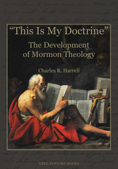 """This Is My Doctrine"": The Development of Mormon Theology"