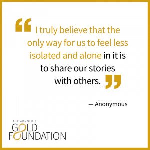 """I truly believe that the only way for us to feel less isolated and alone in it is to share our stories with others."" - anonymous"