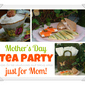 Mother's Day Tea Party Tips and Recipes!