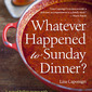 "Recipes and Review: ""Whatever Happened to Sunday Dinner?"" by Lisa Caponigri"
