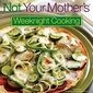 Not Your Mother's Weeknight Cooking - A Review