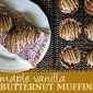 Vanilla Maple Butternut Muffins