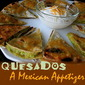 Quesados: A Mexican Appetizer