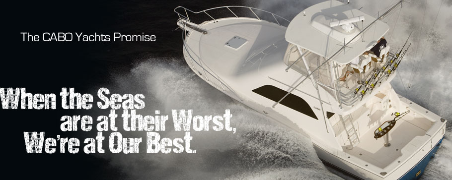 the CABO yachts promise: when the seas are at their worst, we're at our best