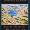 "Announcing the the publication of ""Strange Lands and Different Peoples"": Spaniards and Indians in Colonial Guatemala"